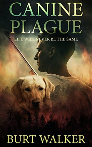 Canine Plague: Life will never be the same by [Walker, Burt]