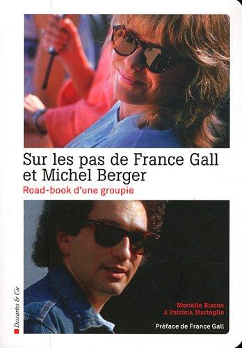 Sur les pas de France Gall et Michel Berger : Road-book d'une groupie
