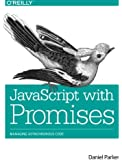 JavaScript with Promises: Managing Asynchronous Code