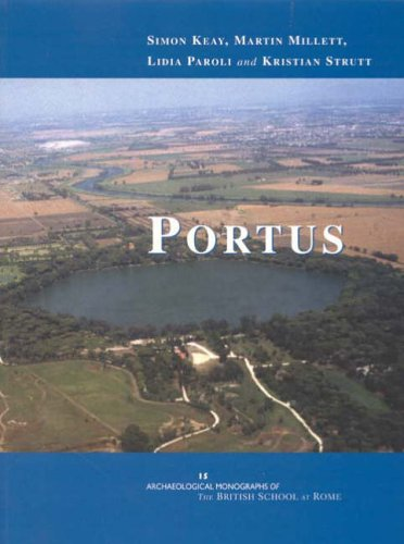 Portus  An Archaeological Survey Of The Port Of Imperial Rome  Archaeological Monographs Of The British School At Rome