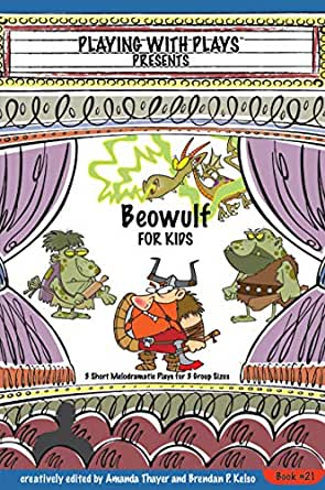 Beowulf for Kids: 3 Short Melodramatic Plays for 3 Group ...