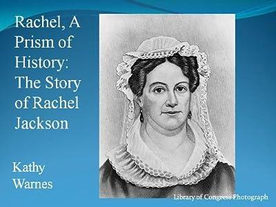 Rachel, A Prism of History: The Story of Rachel Jackson