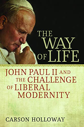 The Way of Life: John Paul II and the Challenge of Liberal Modernity