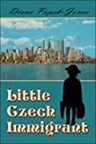 Little Czech Immigrant, Diane Popek-Jones, 1413771971