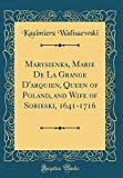 img - for Marysienka, Marie de la Grange D'Arquien, Queen of Poland, and Wife of Sobieski, 1641-1716 (Classic Reprint) book / textbook / text book