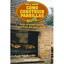 Como Construir Parrillas / How to construct Grills: Haga su propia parrilla y disfrute del mejor asado / Make your own grill and enjoy the best roast (Spanish Edition)