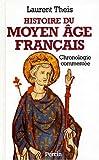 Image de Histoire du Moyen Age francais: Chronologie commentee de Clovis a Louis XI, 486-1483 (French Edition