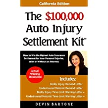 The $100,000 Auto Injury Settlement Kit: How to Win the Highest Auto Insurance Settlement for Your Personal Injuries, With or Without an Attorney