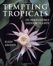Tempting Tropicals: 175 Irresistible Indoor Plants