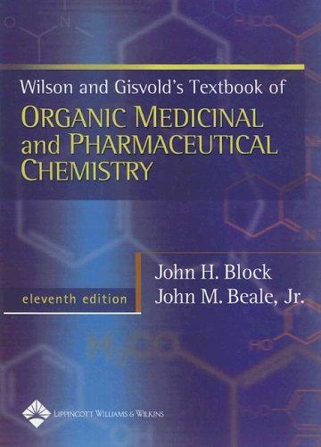 Wilson & Gisvold's Textbook of Organic Medicinal and Pharmaceutical Chemistry (WILSON AND GISVOLD'S TEXTBOOK OF ORGANIC AND PHARMACEUTICAL CHEMISTRY) (Textbook Of Organic Medicinal And Pharmaceutical Chemistry)