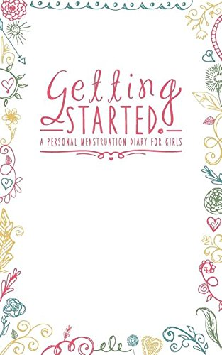 Read Online Getting Started: A Personal Menstruation Diary for Girls PDF