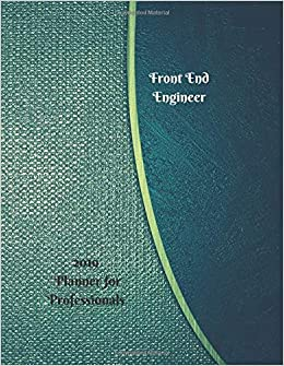 2019 Planner for Professionals Front End Engineer: 2019 ...