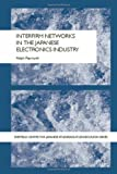 Interfirm Networks in the Japanese Electronics Industry, Paprzycki, Ralph, 0415336740