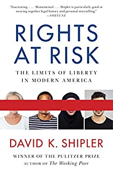 Rights at Risk: The Limits of Liberty in Modern America by [Shipler, David K.]