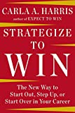 Book Cover for Strategize to Win: The New Way to Start Out, Step Up, or Start Over in Your Career