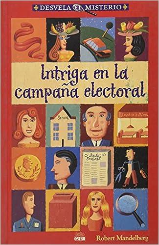 Se descarga online de libros gratis. Intriga en la campaña electoral: 7 (Desvela El Misterio (oniro) PDF RTF DJVU