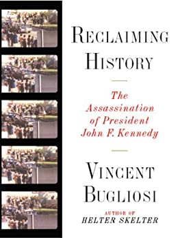 Reclaiming History: The Assassination of President John F. Kennedy by [Bugliosi, Vincent]