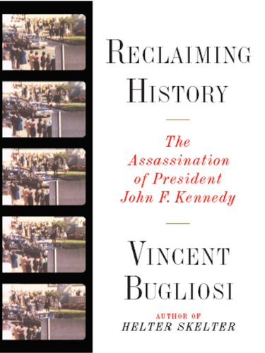 Reclaiming History: The Assassination of President John F. Kennedy: The Assassination of John F. Kennedy