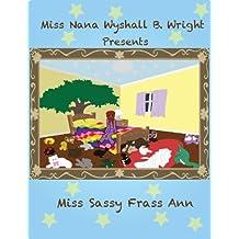 Miss Nana Wyshall B. Wright Presents Miss Sassy Frass Ann (Miss Nana Wyshall B. Wright Bedtime Tales Book 1)