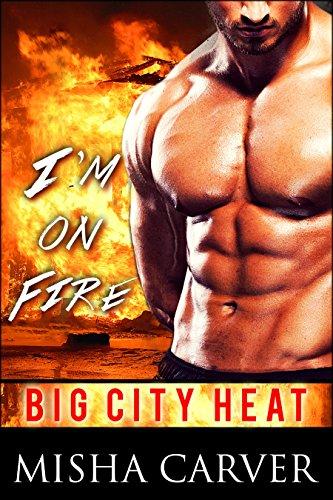 I'm On Fire: A Firefighter Romance (Big City Heat Book 2)
