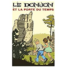 Le donjon et la porte du temps (Les passagers du temps t. 1) (French Edition)