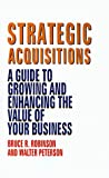 Strategic Acquisitions, Bruce R. Robinson and Walter Peterson, 1556238533