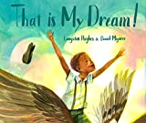 That Is My Dream!: A picture book of Langston Hughes's ''Dream Variation''