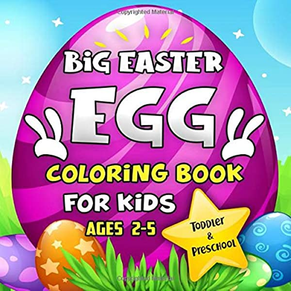 Big Easter Egg Coloring Book For Kids Ages 2 5 A Collection Of Fun And Easy Happy Easter Eggs Coloring Pages For Kids Toddlers And Preschool Press Go Lucky 9781090921574 Amazon Com Books