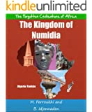 The Kingdom of Numidia (The Forgotten Civilisations of Africa Book 1)