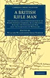 A British Rifle Man : The Journals and Correspondence of Major George Simmons, Rifle Brigade, During the Peninsular War and the Campaign of Waterloo, Simmons, George, 1108054099