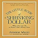 The Little Book of the Shrinking Dollar: What You Can Do to Protect Your Money Now Hörbuch von Addidson Wiggin Gesprochen von: Joe Geoffrey