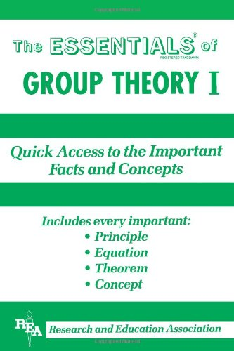The Essentials of Group Theory I: Quick Access to the Important Facts and Concepts (v. 1)