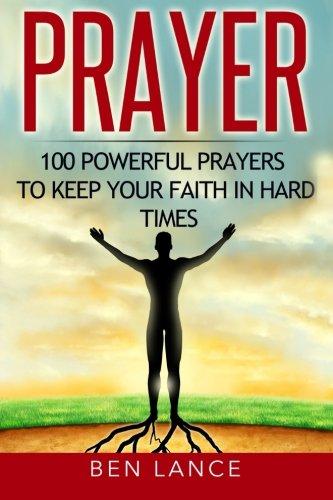 Prayer: 100 Powerful Prayers to Keep Your Faith in Hard Times