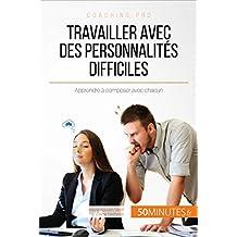 Travailler avec des personnalités difficiles: Apprendre à composer avec chacun (Coaching pro t. 79) (French Edition)