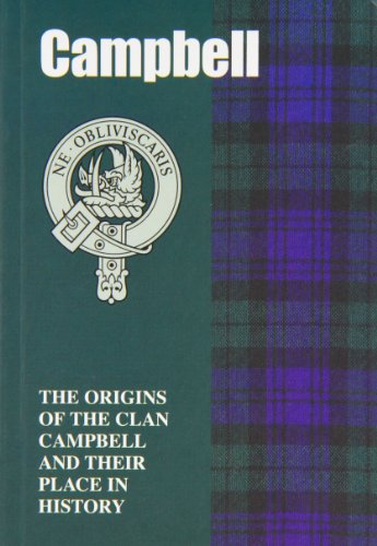 The Campbells: The Origins of the Clan Campbell and Their Place in History (Scottish Clan Mini-book)