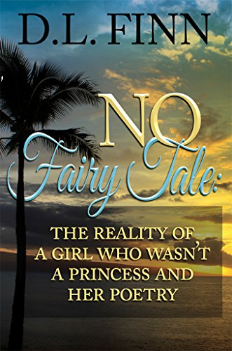 No Fairy Tale: The reality of a girl who wasn't a princess and her poetry by [Finn, D. L.]