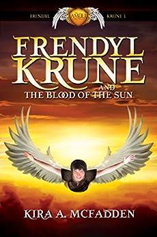 Frendyl Krune and the Blood of the Sun (Amüli Chronicles: Frendyl Krune Book 1) by [McFadden, Kira A.]