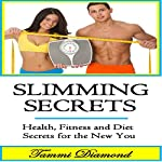 Slimming Secrets and Weight Lose: Health, Fitness, and Diet Secrets for the New You | Tammi Diamond