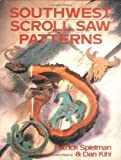 Southwest Scroll Saw Patterns, Patrick Spielman and Dan Kihl, 0806906790