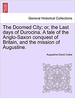 Book The Doomed City: or, the Last days of Durocina. A tale of the Anglo-Saxon conquest of Britain, and the mission of Augustine. New and revised edition.