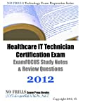 Healthcare IT Technician Certification Exam ExamFOCUS Study Notes and Review Questions 2012, ExamREVIEW, 1468019872