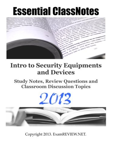 Intro to Security Equipments and Devices  Study Notes, Review Questions and Classroom Discussion Topics