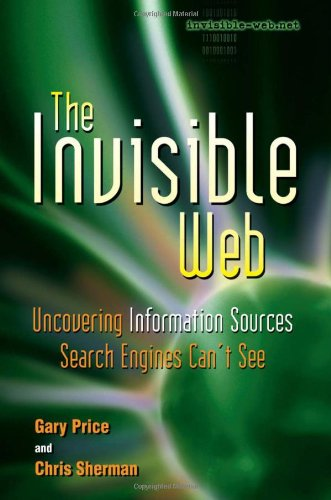 Invisible Web (The Invisible Web: Uncovering Information Sources Search Engines Can't See)