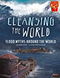 Cleansing the World: Flood Myths Around the World (Universal Myths)