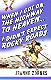 img - for When I Got on the Highway to Heaven . . . I Didn't Expect Rocky Roads by Jeanne Zornes (2002-08-31) book / textbook / text book