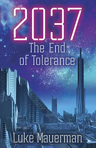 2037: The End of Tolerance by Luke Mauerman