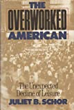 The Overworked American, Juliet B. Schor, 0465054331