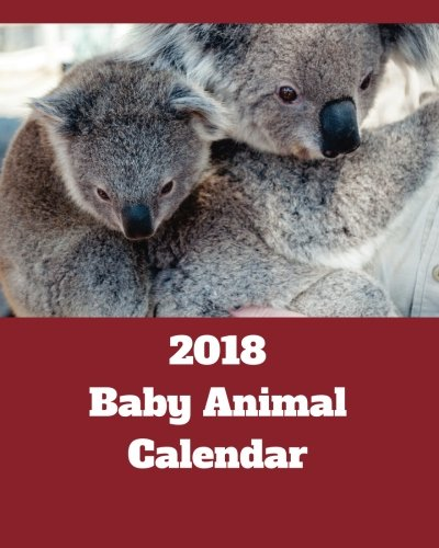 2018 Baby Animal Calendar: 2018 Monthly Calendar with USA Holidays, Baby Animals, 24+1 Full Color Photos, 8 x 10 in, 16K size, Vol.2
