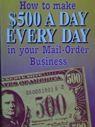 How to Make 500 Dollars a Day Every Day in Your Mail-Order Business