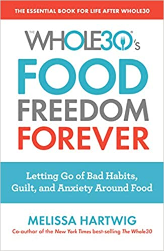 The Whole30's Food Freedom Forever: Letting Go of Bad Habits, Guilt